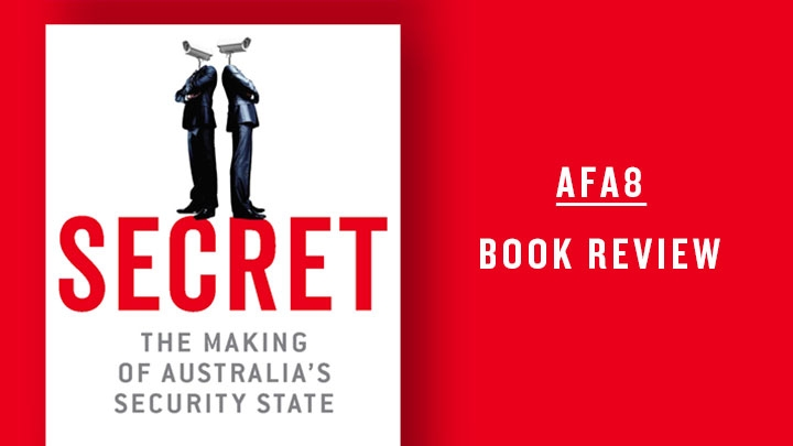 Cover of Secret: The Making of Australia's Security State on a red background with the text AFA8 book review