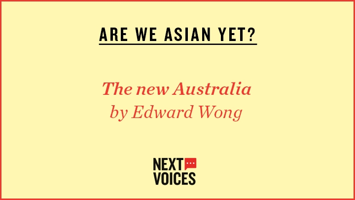 Yellow image which reads: ARE WE ASIAN YET?, The New Australia by Edward Wong and then a Next Voices logo