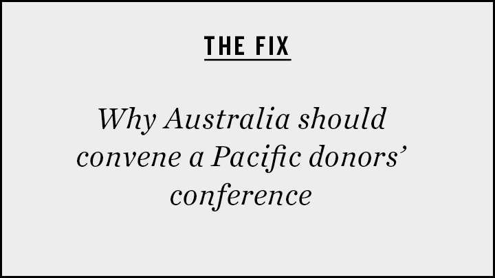 Grey box with text: Why Australia Should Convene a Pacific Donors' Conference